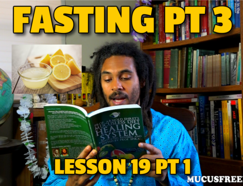 "Lemonade Fasting on a Mucusless Diet ? ""Lesson 19 Pt 1"""