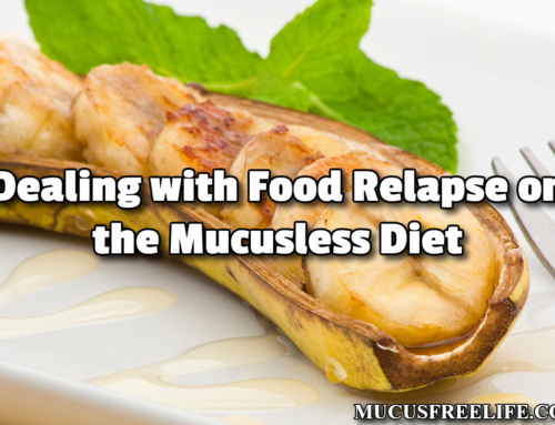 Dealing With Food Relapse on the Mucusless Diet & Baked Banana Recipe